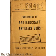 Manual FM 44-4 Employment of Antiaircraft Artillery Guns 1945
