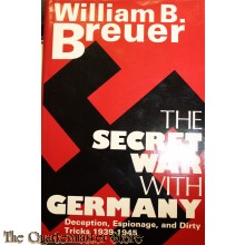 The Secret War With Germany: Deception, Espionage, and Dirty Tricks, 1939-1945